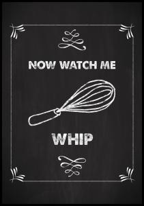 Bildverkstad Now watch me whip Poster