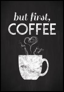 Lagervaror egen produktion But first coffee - Blackpainted Poster